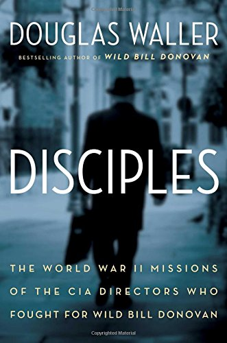 DisciplesThe World War II Missions of the CIA Directors ...