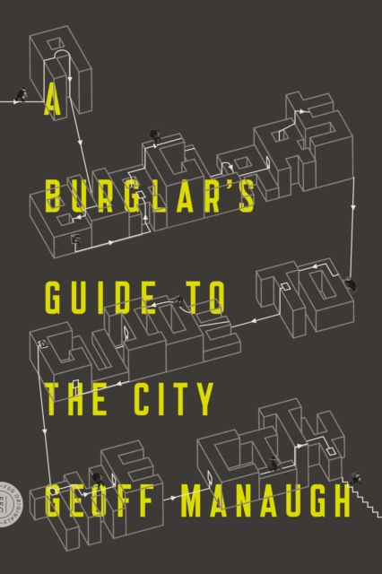 A Burglar's Guide to the City by Geoff Manaugh, ISBN: 9780374117269