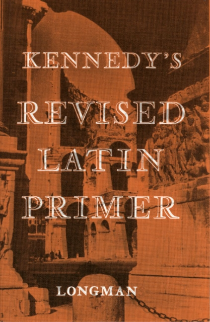 Kennedy's Revised Latin Primer Paper by B.H. Kennedy, ISBN: 9780582362406