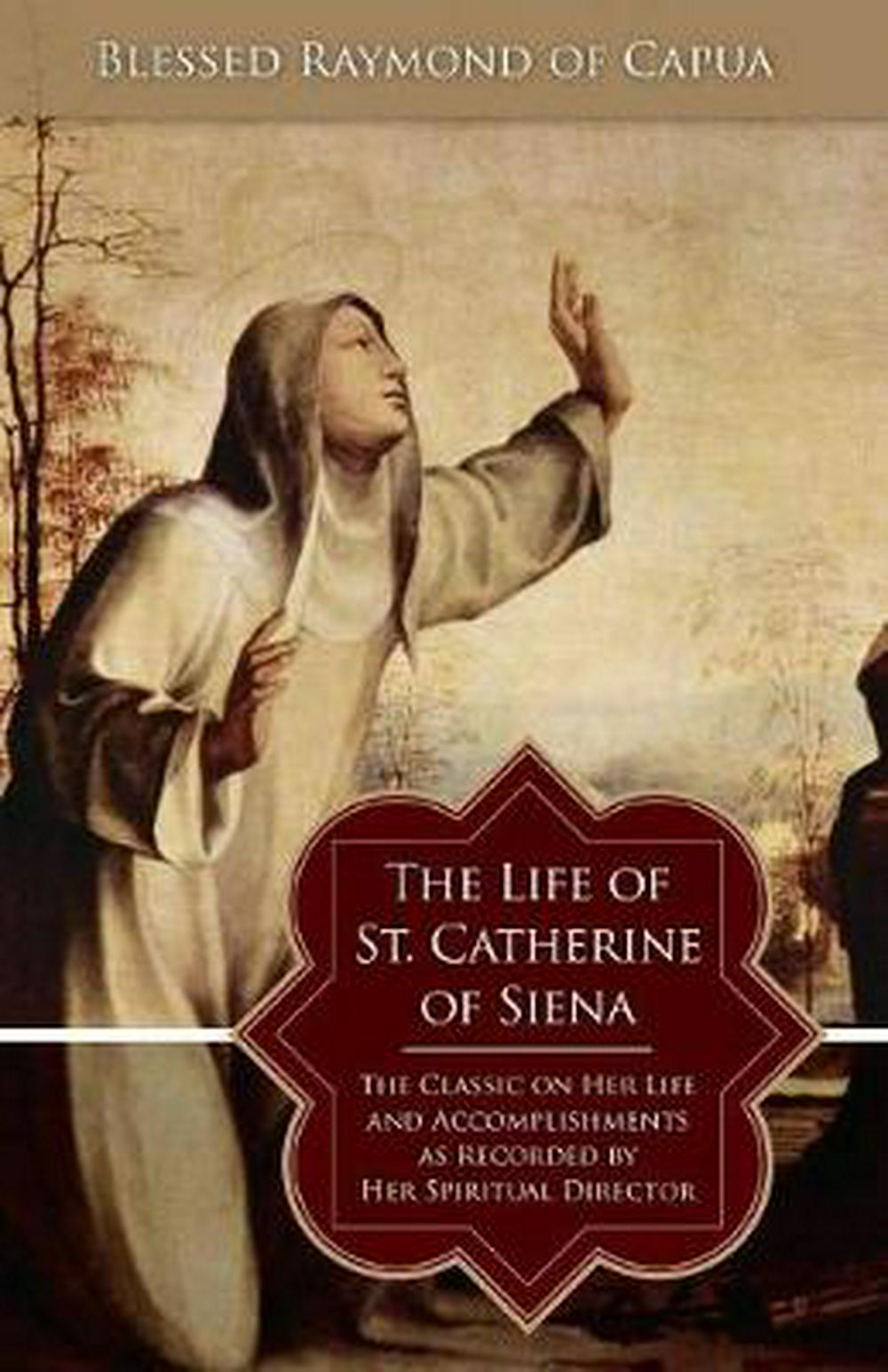 The Life of St. Catherine of Siena by Blessed Raymond of Capua, ISBN: 9780895557612