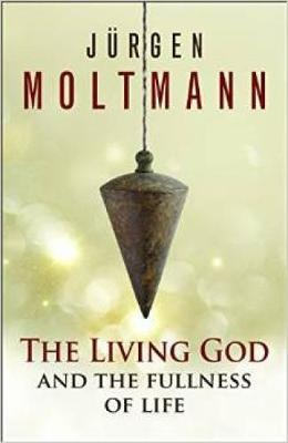 The Living God and the Fullness of Life by Jurgen Moltmann, ISBN: 9782825416648