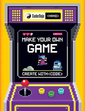 Coderdojo Nano: Make Your Own Game: Build with Code