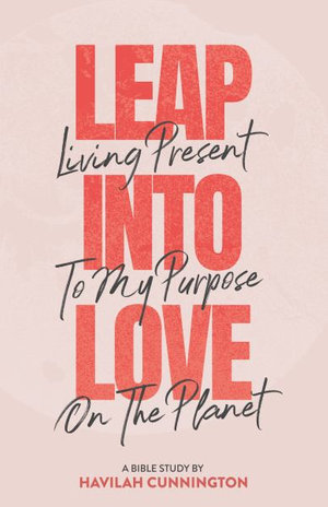Leap into Love: Living Present to my Purpose on the Planet by Havilah Cunnington, ISBN: 9781733546904