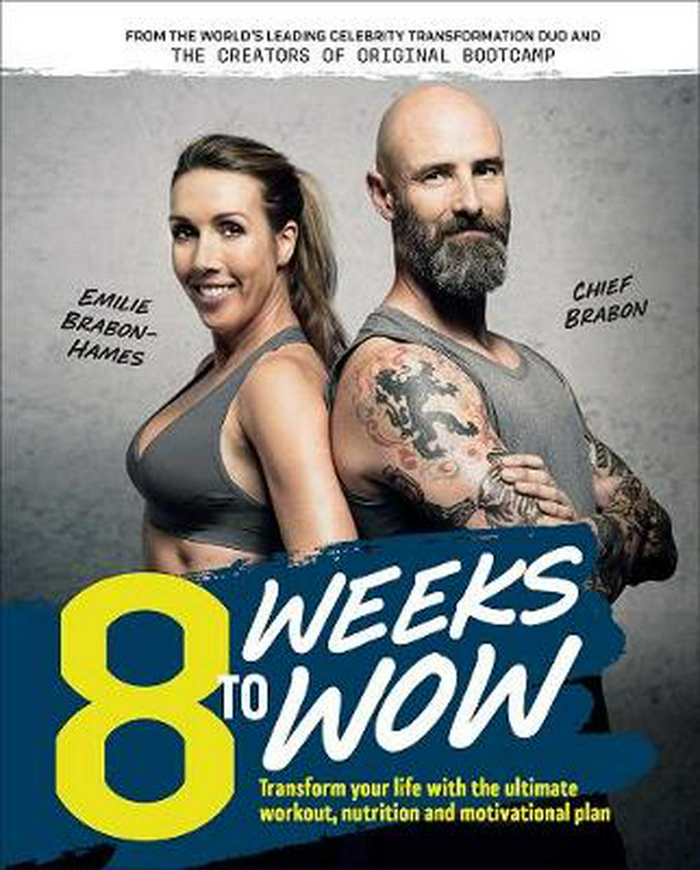 8 Weeks To WowTransform your life with the ultimate workout, ... by Emilie Brabon-Hames,Chief Brabon, ISBN: 9781760523732