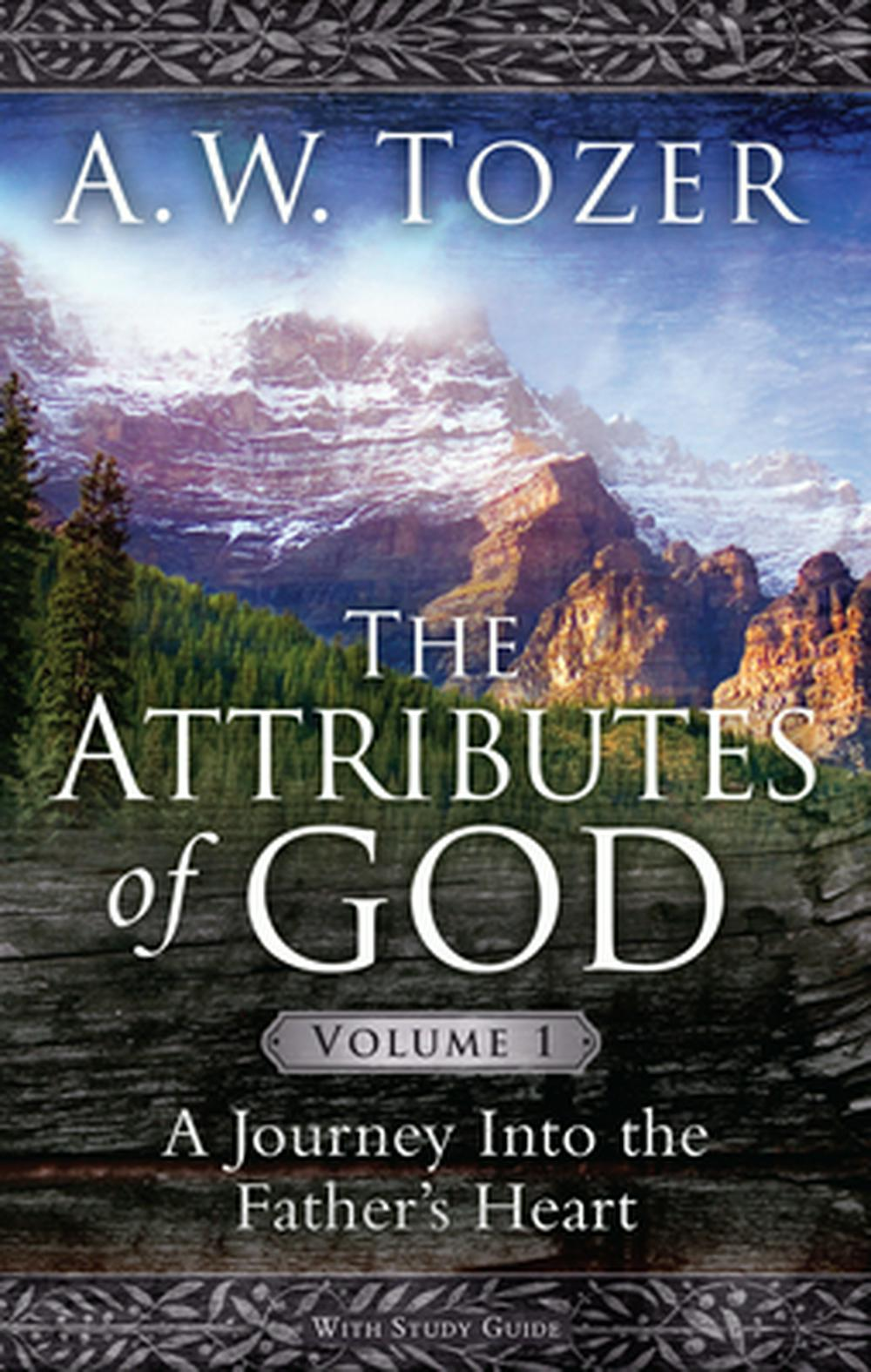 The Attributes of God: A Journey Into the Father's Heart, with Study Guide by A W Tozer, ISBN: 9781600661297