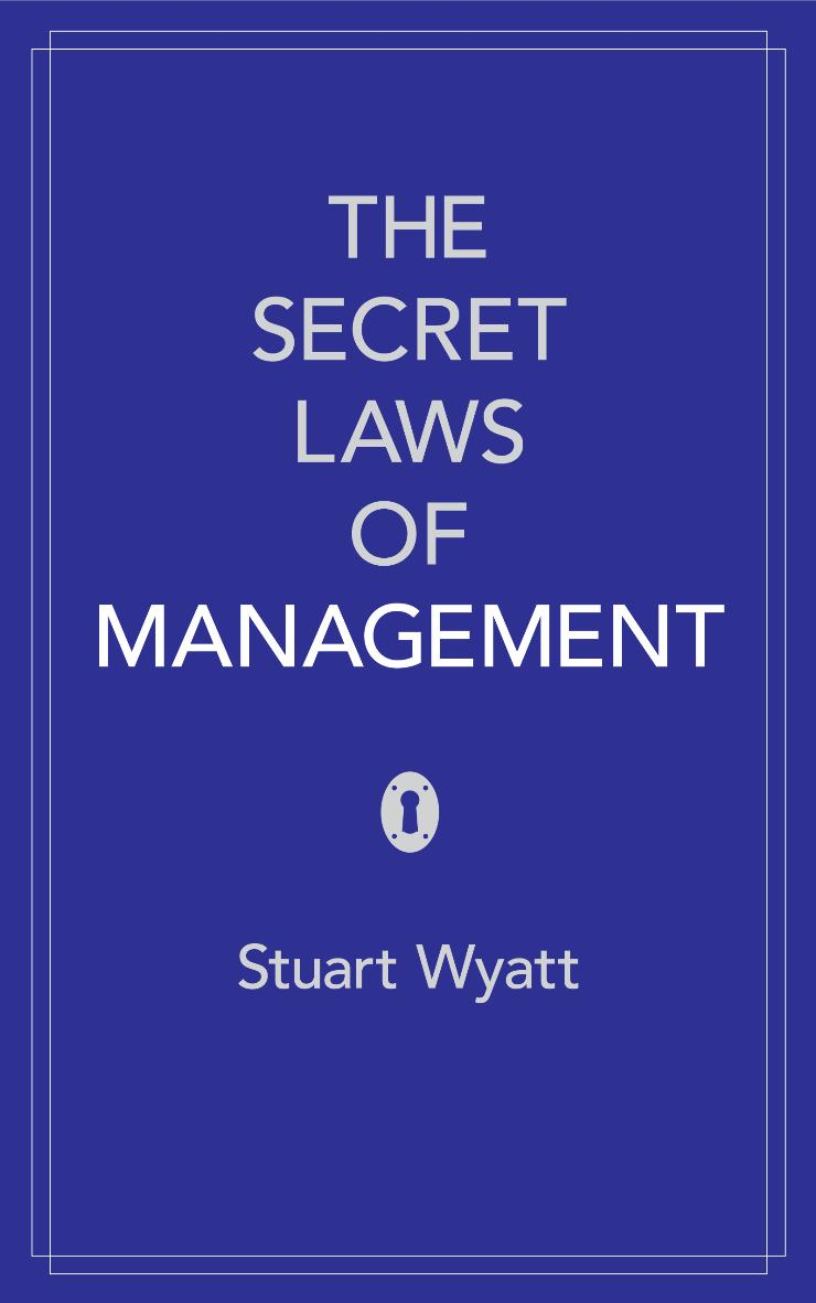 The Secret Laws of Management: The 40 Essential Truths for Managers by Stuart Wyatt, ISBN: 9780755360949