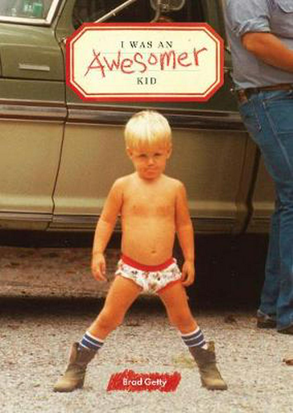 I Was an Awesomer Kid by Brad Getty, ISBN: 9781452136530