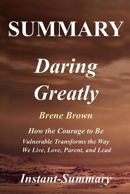 Summary - Daring Greatly: Book by Brene Brown - How the Courage to Be Vulnerable Transforms the Way We Live, Love, Parent, and Lead (Daring Greatly: A ... - Hardcover, Audiobook, Audible, Summary 1) by Instant-Summary, ISBN: 9781981986033