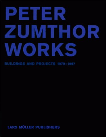 Peter Zumthor: Works by Peter Zumthor, ISBN: 9781568981437
