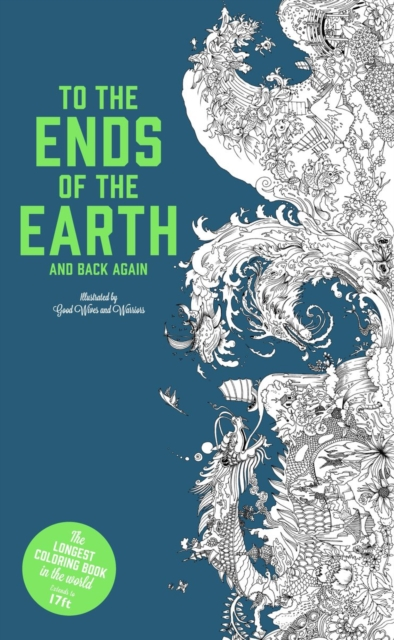 To the Ends of the Earth and Back Again: The Longest Colouring Book in the World (Colouring Books) by Good Wives & Warriors, ISBN: 9781786270351