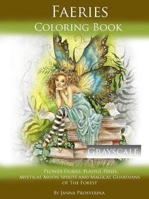 Fairies Coloring Book Grayscale: Flower Fairies, Playful Pixis, Mystical Moon Spirites and Magical Guardians of the Forest