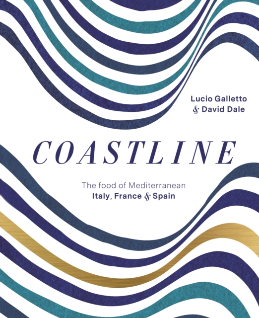 CoastlineThe Food of Mediterranean Spain, France and Italy by Lucio Galletto,David Dale, ISBN: 9781743367353