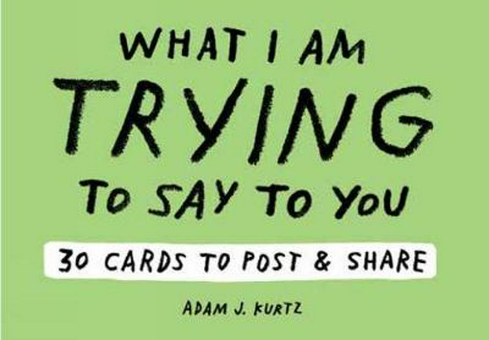 Adam J. Kurtz What I am Trying to Say to You: 30 Cards (Postcard Book with Stickers): 30 Cards to Post and Share (Postcards)