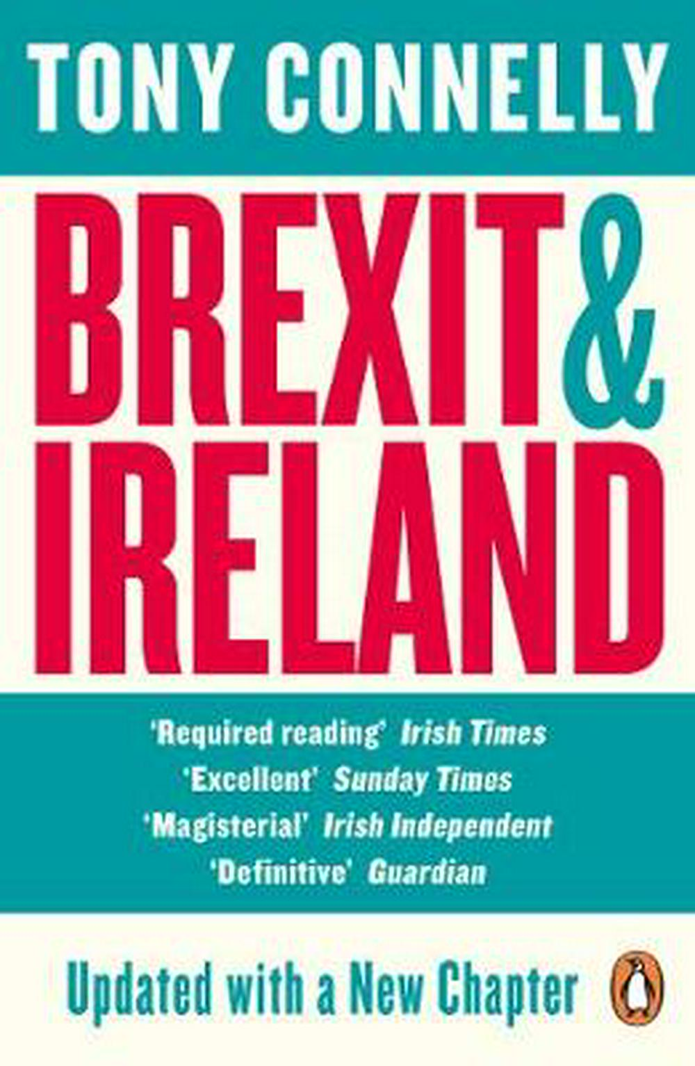 Brexit and Ireland: The Dangers, the Opportunities, and the Inside Story of the Irish Response by Tony Connelly, ISBN: 9780241982426