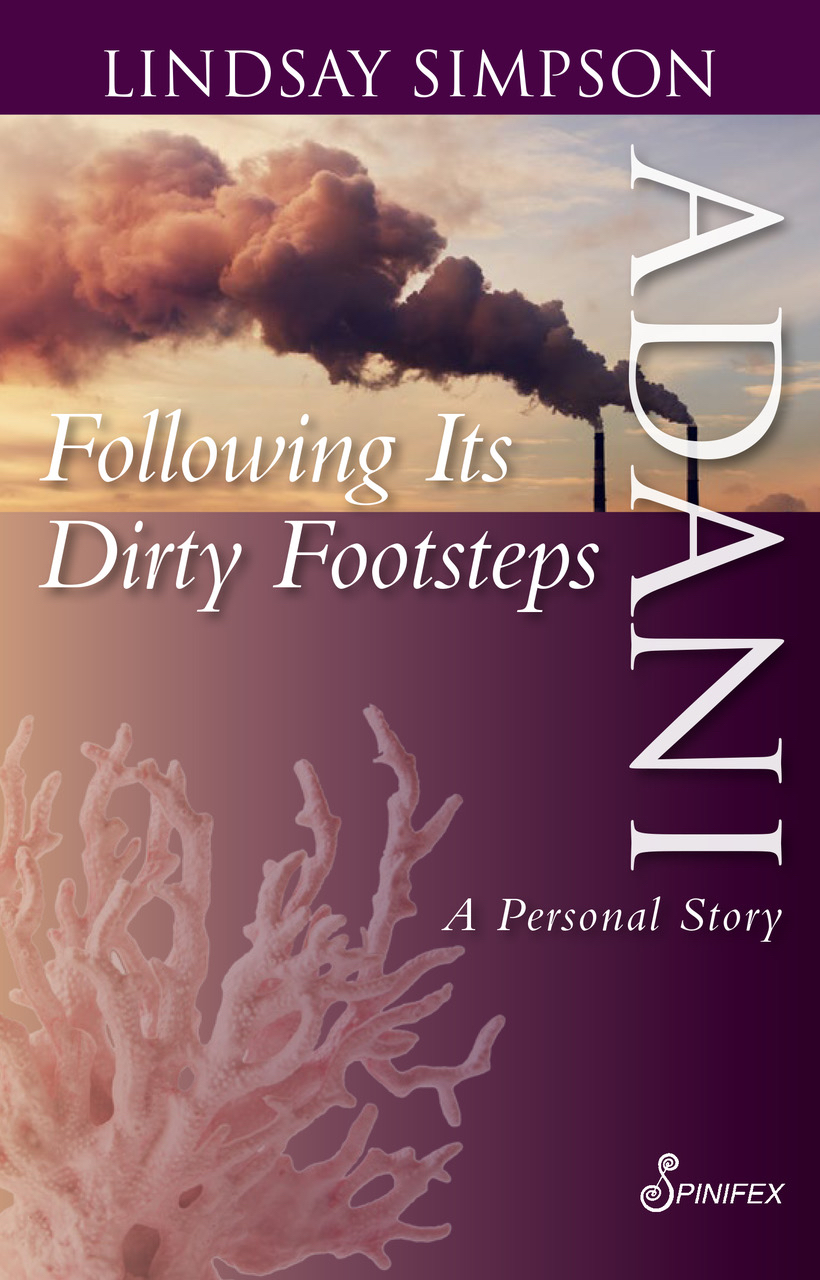 Adani: Following Their Dirty Footsteps by Lindsay Simpson, ISBN: 9781925581478