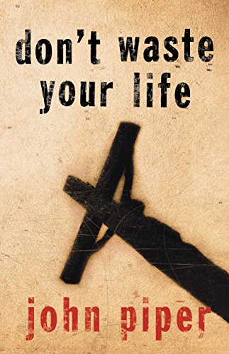 Don't Waste Your Life by John Piper, ISBN: 9781581346107