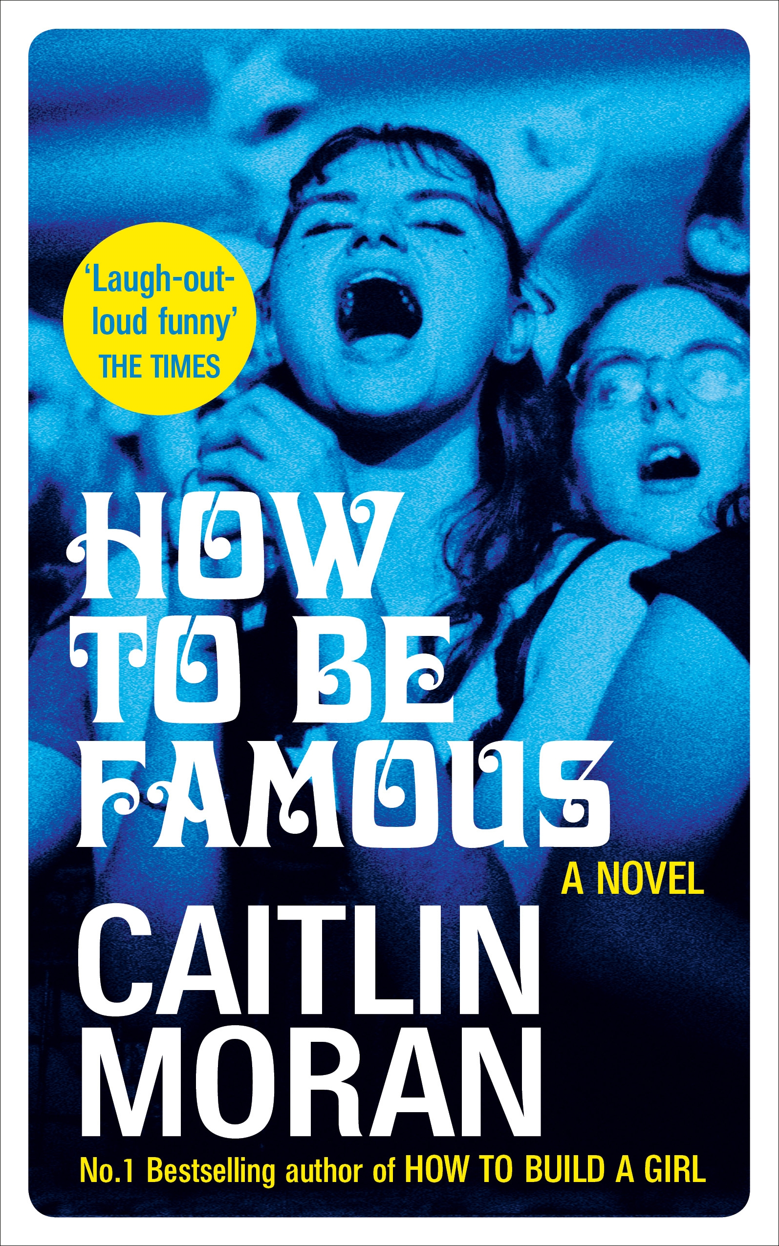 How to Be Famous by Caitlin Moran, ISBN: 9780091956721