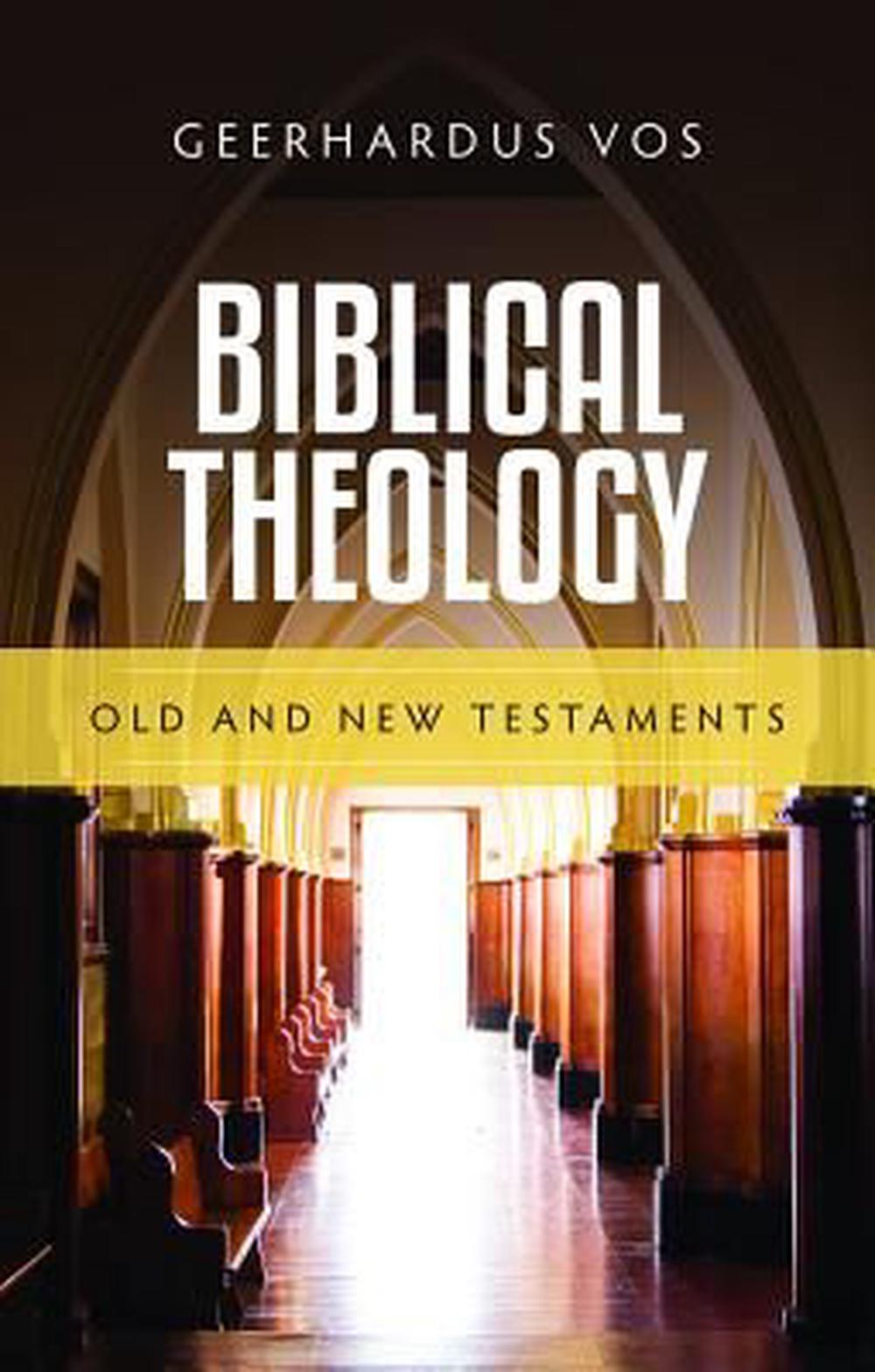 Biblical Theology: Old and New Testaments by Geerhardus Vos, ISBN: 9781848714328