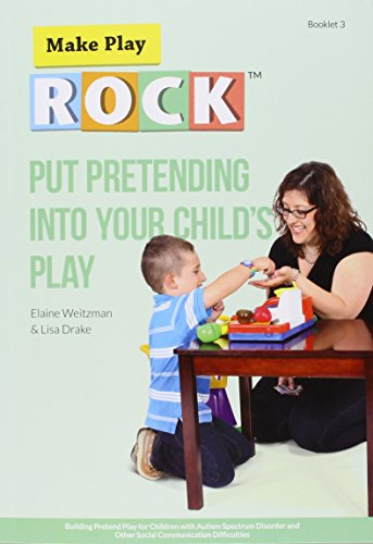 Put Pretending into Your Child s Play: Building Pretend Play for Children with Autism Spectrum Disorder and Other Social Communication Difficulties