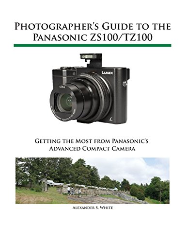 Photographer's Guide to the Panasonic Zs100/Tz100 by Alexander S. White, ISBN: 9781937986520