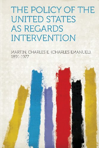 The Policy of the United States as Regards Intervention by Martin Charles E. (Charles E. 1891-1977, ISBN: 9781314327823
