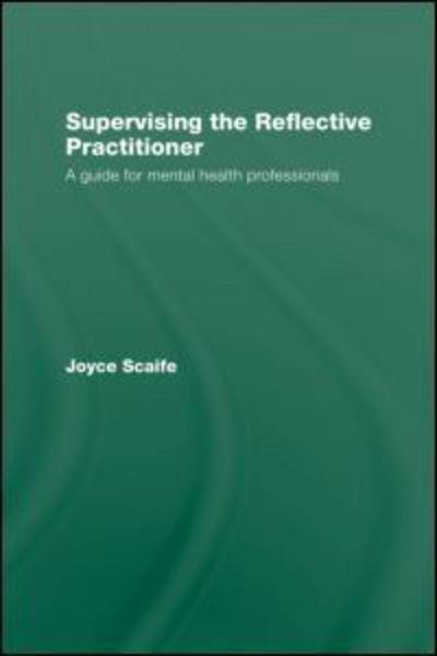 Supervising the Reflective Practitioner by Joyce Scaife, ISBN: 9780415479578