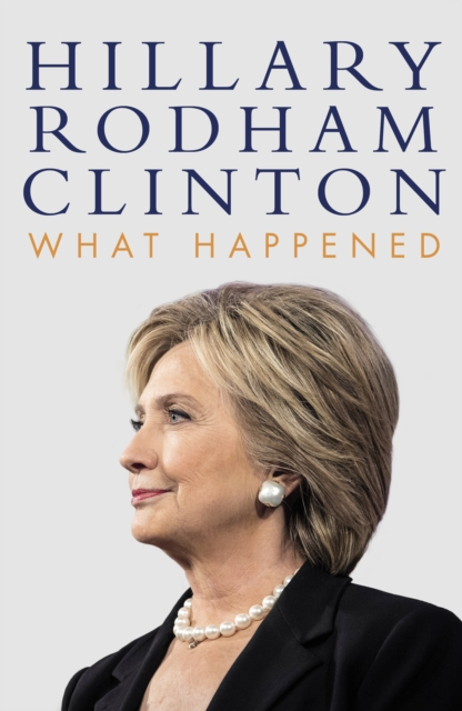 What Happened by Hillary Rodham Clinton, ISBN: 9781471166945
