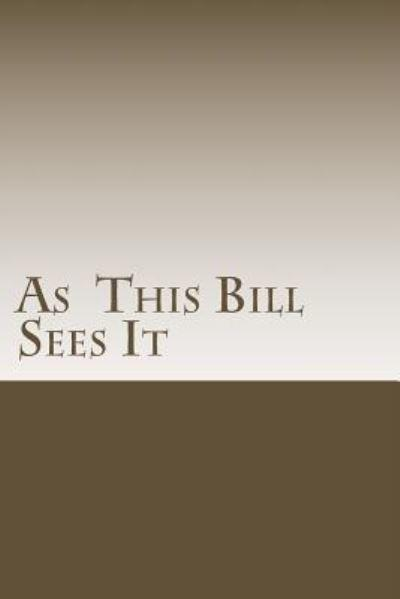 As This Bill Sees It