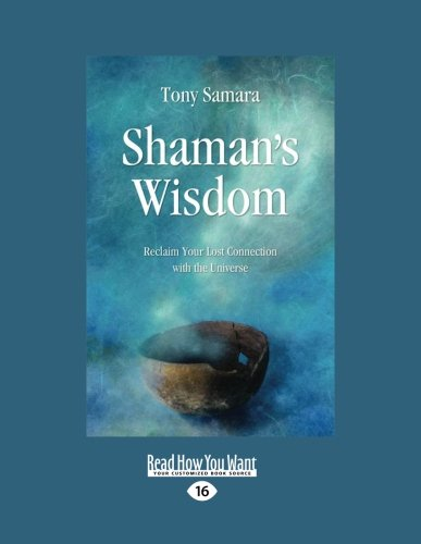 Shaman's Wisdom by Tony Samara, ISBN: 9781458788054