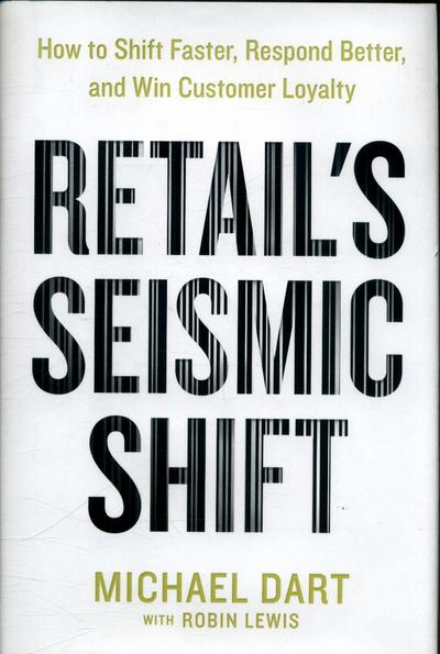 Retail's Seismic ShiftHow to Shift Faster, Respond Better, and Win Cu...