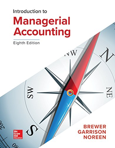 Introduction to Managerial Accounting by Peter C. Brewer,Ray H. Garrison,Eric Noreen, ISBN: 9781260190175
