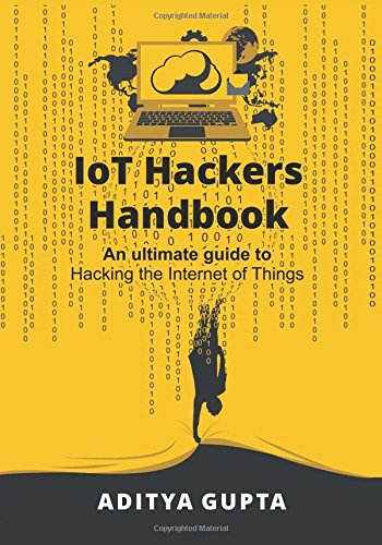 IoT Hackers Handbook: An Ultimate Guide to Hacking the Internet of Things and Learning IoT Security