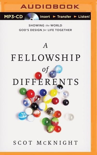 The Fellowship of Differents: Showing the World God's Design for Life Together by Scot McKnight, ISBN: 9781501223235