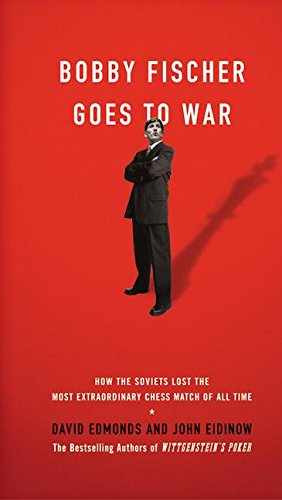 Bobby Fischer Goes to War: How the Soviets Lost the Most Extraordinary Chess Match of All Time by David Edmonds, ISBN: 9780060510244