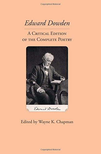 Edward Dowden: A Critical Edition of the Complete Poems (Clemson University Press: Ireland in the Arts & Humanities)