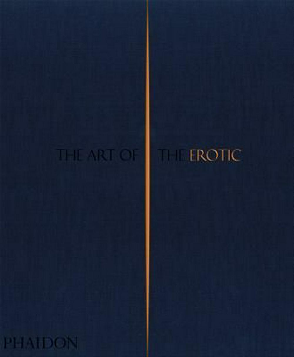 The Art of the Erotic by Phaidon Editors, ISBN: 9780714874241