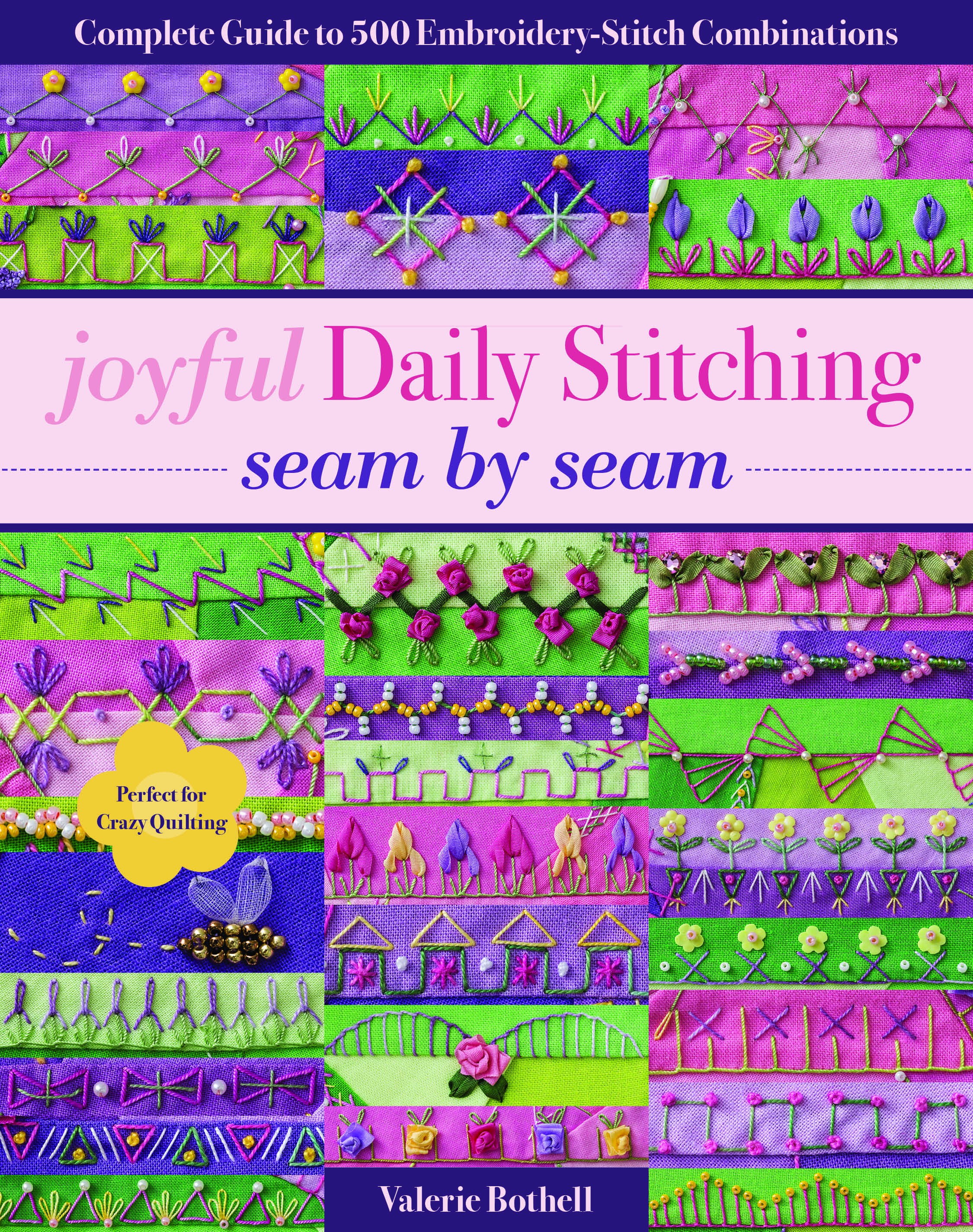 Joyful Daily Stitching, Seam by Seam: Complete Guide to 500 Embroidery-Stitch Combinations, Perfect for Crazy Quilting by Valerie Bothell, ISBN: 9781617455513