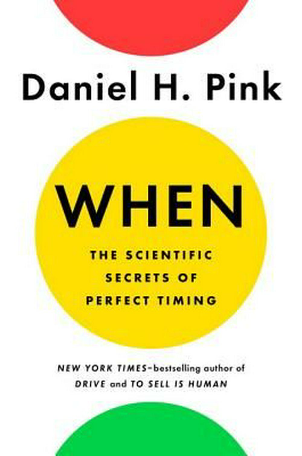 When: The Scientific Secrets of Perfect Timing by Daniel H. PinkOn Tour, ISBN: 9780735210622