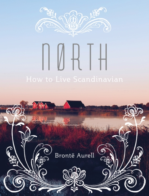 Nørth: How to Live Scandinavian by Brontë Aurell, ISBN: 9781781316528
