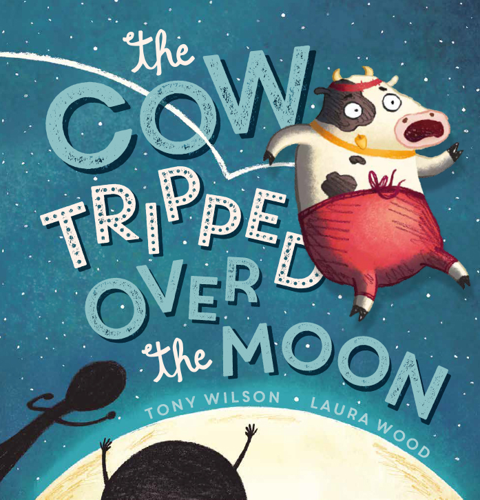 The Cow Tripped Over the Moon by Tony Wilson, Laura Wood, ISBN: 9781743623534