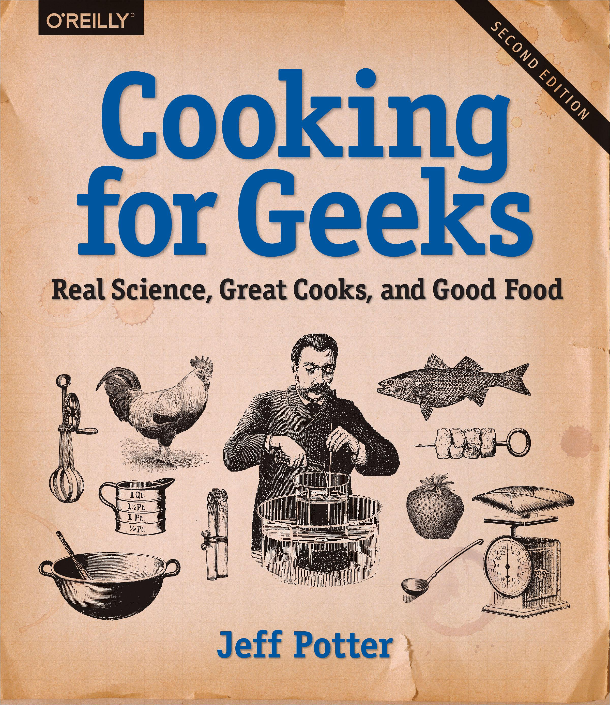 Cooking for Geeks: Real Science, Great Cooks, and Good Food by Jeff Potter, ISBN: 9781491928134