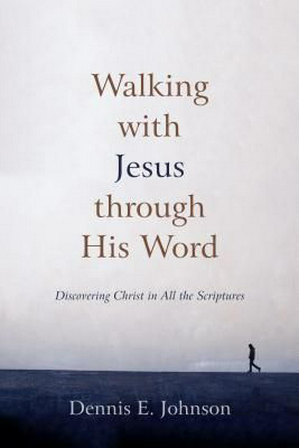 Walking with Jesus Through His Word: Discovering Christ in All the Scriptures