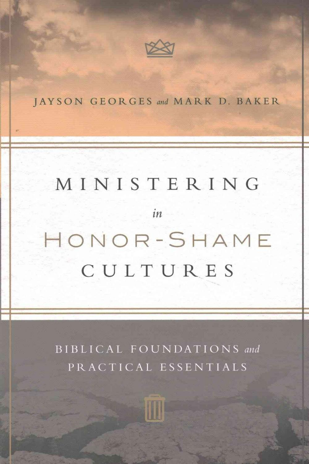 Ministering in Honor-Shame CulturesBiblical Foundations and Practical Essentials