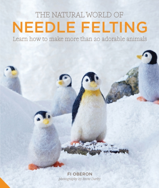 The Natural World of Needle Felting20 Projects for Creating Irresistible Felted An...