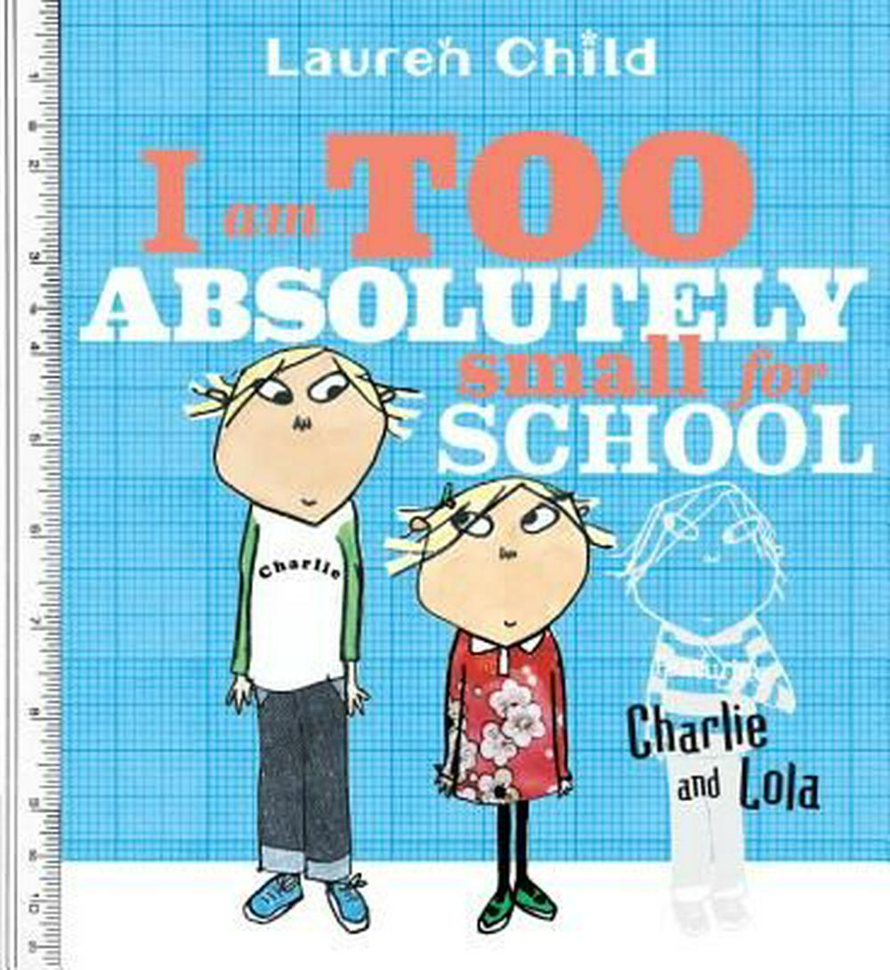 I Am Too Absolutely Small for School by Lauren Child, ISBN: 9780763628871