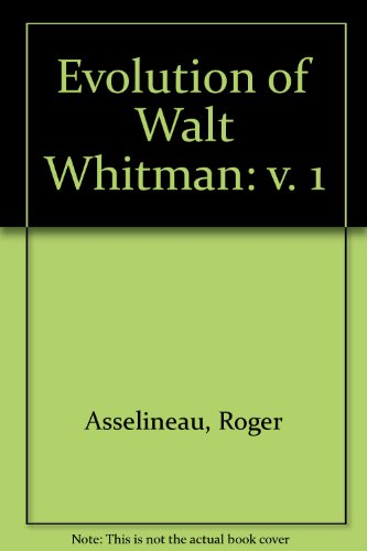 The Evolution of Walt Whitman, The Creation of a Book (v. 1)