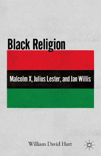Black Religion: Malcolm X, Julius Lester, and Jan Willis by William D Hart, ISBN: 9780230107212