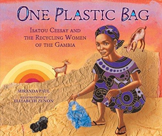 One Plastic Bag: Isatou Ceesay and the Recycling Women of the Gambia (Millbrook Picture Books) by Miranda Paul, ISBN: 9781467716086