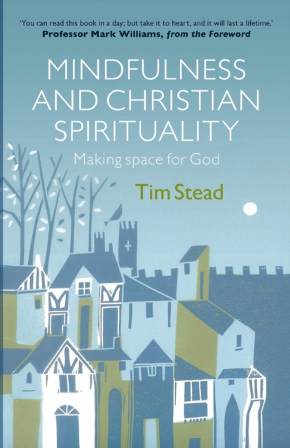 Mindfulness and Christian Spirituality: Making Space for God by Tim Stead, ISBN: 9780281074860