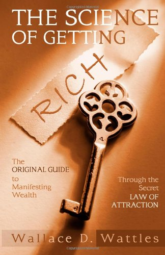 The Science of Getting Rich The Original Guide to Manifesting Wealth Through the Secret Law of Attraction
